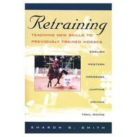 Book on Horse Training - Retraining: Teaching New Skills to Previously Trained Horses by Sharon B. Smith