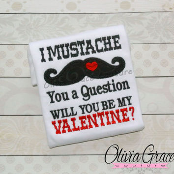 Boys Valentines Day Shirt - I Mustache You a Question Will You Be My Valentine - Mustache Shirt - Embroidered Applique Shirt or Bodysuit