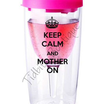 Keep Calm and Mother on Wine Glass Tumbler