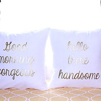 Good morning gorgeous hello there handsome his and her pillow case pillow cover