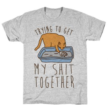 Trying To Get My Shit Together TShirt