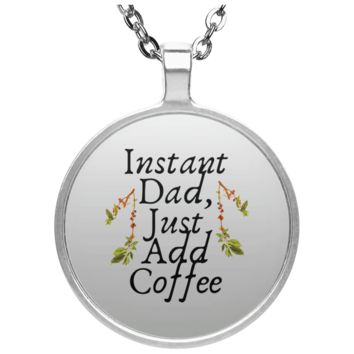 Instant Dad Cute Father's Day Gift For Father From Wife, Girlfriend, Daughter, Son, Stepdaughter, Stepson, Mom, Grandma, Mother In Law ( UN4686 Circle Necklace)
