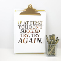 Gold Foil Print - If at first you don't succeed, try, try again Poster, Motivational Quote, Inspirational Quote, Office Decor
