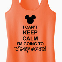 I Can't Keep Calm I'm Going To DISNEY WORLD Racerback Tank Top