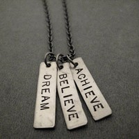 DREAM BELIEVE ACHIEVE Necklace on 18 inch Gunmetal - Hand Hammered Nickel Silver Hand Stamped Pendants