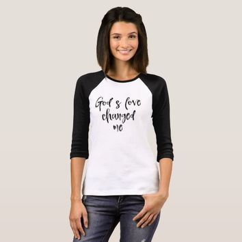 God's Love Changed Me Quote T-Shirt