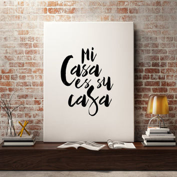 "Love quote ""Mi Casa es Su Casa"" Spanish Quote Printable Art Inspirational poster Gift idea My house is your house Wall artwork Word art"