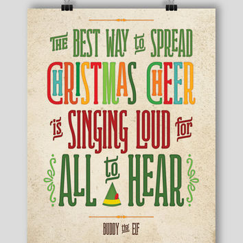 POSTER 18x24 Buddy the Elf Quote - The Best Way to Spread Christmas Cheer! #christmascheer #buddytheelf #elf #buddy #singingloud #christmas