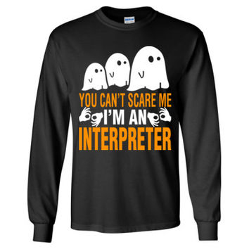 Halloween You Cant Scare Me I Am An Interpreter - Long Sleeve T-Shirt