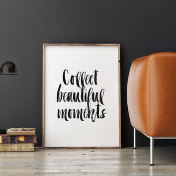 "INSPIRATIONAL Prints"" Collect Beautiful Moments"" Typography Print,Hand Brushed,Best Words,Wall Art Printable,Word Art,Home Decor,Wall Decor"