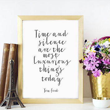TOM FORD QUOTE Fashion Print,Fashionista,Modern Wall Art,Tom For Fashion,Time And Silence Are The Most Luxurious Things Today