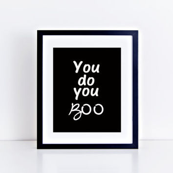 You Do You Boo, typography, black and white, minimalist, minimal design, wall decor, wall art, quote, home decor, quotation, gift idea, art