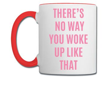 there is no way you woke up like that - Coffee/Tea Mug