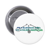 It's a Bluegrass Thing. You Wouldn't Understand. Button