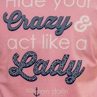 SOUTHERN DARLIN' : Hide Your Crazy & Act Like a Lady Tee Shirt