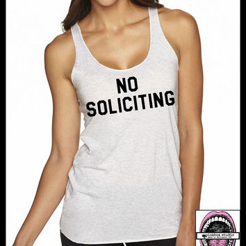 NO SOLICITING. Ladies cut Racerback raw edge lightweight Tank Tops. Leave me alone today. nope. Bye Felicia. Feminist. Feminism. ladies vest