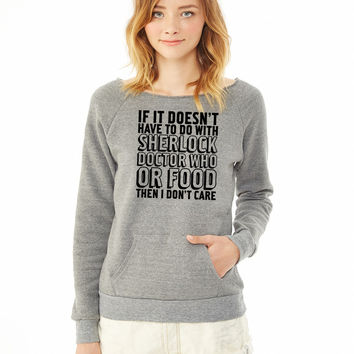 No Sherlock, Doctor Who, Or Food Then I Dont Care ladies sweatshirt