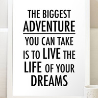 Motivational The Biggest Adventure You Can Take Is To Live The Life Of Your Dreams Typographic Home Decor Black and White Art Print Poster
