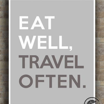 Eat Well Travel Often Print, Inspirational Quote Poster, positive quote, typography, wall art, home decor, wall decor, 8x10, 11x14, 16x20