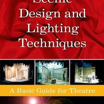 Scenic Design And Lighting Techniques: A Basic Guide for Theatre: Scenic Design And Lighting Techniques