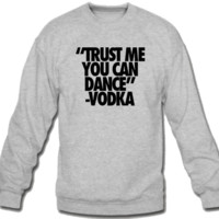 Trust me you can dance Crew Neck