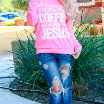 COFFEE& A WHOLE LOT OF JESUS SWEATER IN NEON PINK