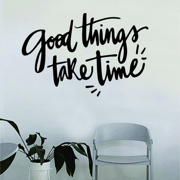 Good Things Take Time v2 Quote Beautiful Design Decal Sticker Wall Vinyl Decor Living Room Bedroom Art Simple Cute Travel Good Vibes Positive Happiness Smile Cursive Girls Teen