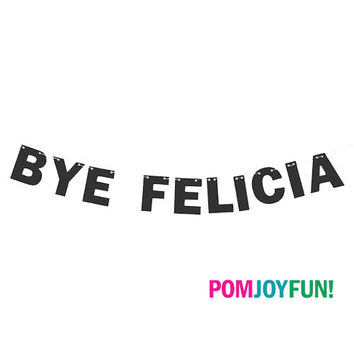 BYE Felicia Glitter Banner - Bachelorette Party, Divorce Party, Glitter Decoration, Farewell,