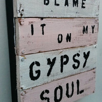 blame it on my gypsy soul Pallet art