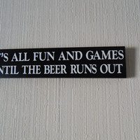 Funny beer sign, patio decor, porch sign funny, It's all fun and games until the beer runs out' Indoor/outdoor, ready to hang painted sign