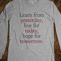 LEARN FROM YESTERDAY, LIVE FOR TODAY, HOPE FOR TOMORROW. Long Sleeve Tee (IDA022209)