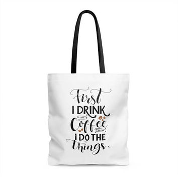 First I Drink The Coffee Then I Do The Things - Tote Bag, canvas bag, unique gift under 20, printed tote bag, coffee quote, carry all bag