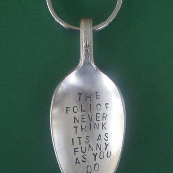 The Police Never Think I'ts As Funny As You Do Stamped Spoon Keychain Vintage Silverplated Keyring