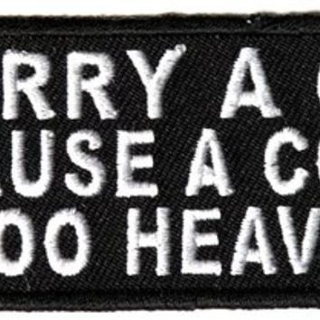 """Embroidered Iron On Patch - I Carry A Gun Because a Cop is Too Heavy 4"""" Patch"""