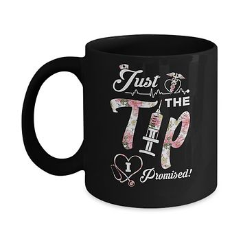 Just The Tip I Promise Funny Saying Nurse Nursing Gift Mug