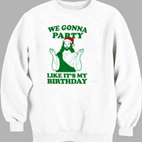 We Gonna Party Like Its My Birthday -Jesus Sweater for Mens Sweater and Womens Sweater *