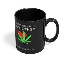 Weed Go Well Together | Happy Valentine's Day Pun Black Coffee Mug