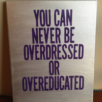 Canvas Quote Painting (You can never be overdressed or overeducated) 11x14