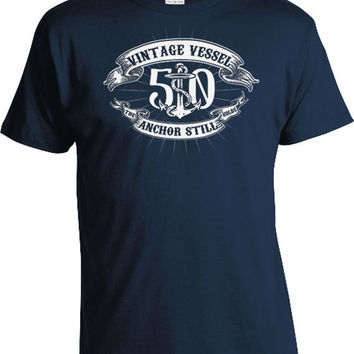 Funny Birthday Gift 50th Birthday Shirt Birthday Present For Him 50 Years Old Vintage Vessel The Anchor Still Holds Mens Tee DAT-06