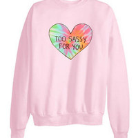 "Tumblr Tie-Dye Transparent ""Too Sassy For You"" Sweatshirts"