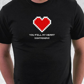 You Fill My Heart Containers - Geeky Gamer Valentine Shirt 100% Cotton. Mens, womens and kids sizes. A geeky shirt for the one you love.