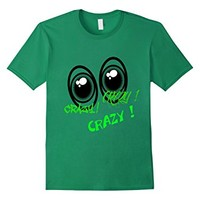 They say I'm crazy crazy crazy bird Eyes Artistic T-Shirt