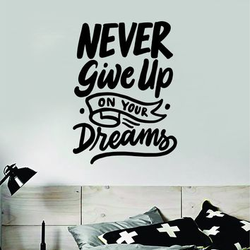 Never Give Up On Your Dreams Wall Decal Sticker Vinyl Art Bedroom Room Home Decor Inspirational Motivational Teen Baby Nursery School