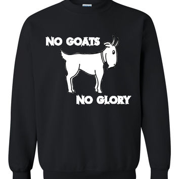 No goats no glory Crewneck Sweatshirt