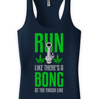 Funny Running Tank Run Like There's A Bong At The Finish Line Racerback Tank American Apparel Weed Gifts Runner Tank Top Ladies Tank WT-34