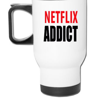 NETFLIX ADDICT. - Travel Mug