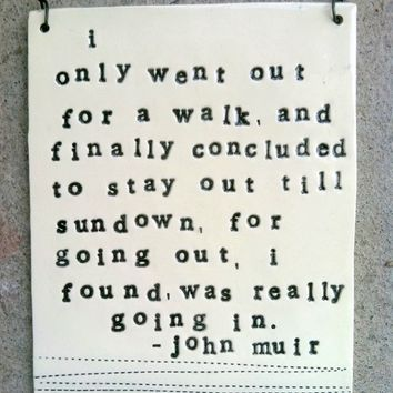 john muir porcelain plaque i only went out for a walk quote.