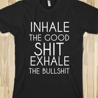 INHALE THE GOOD SHIT EXHALE THE BULLSHIT - glamfoxx.com