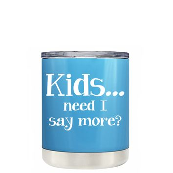 TREK Kids, Need I Say More on Baby Blue 10 oz Lowball Tumbler