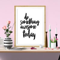 Do Something Awesome, Quote Print, Home Decor, Inspirational Quote, Printable Art, Motivational Print Typography Poster Wall Art, Gift Ideas